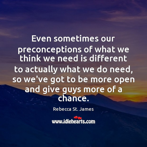 Even sometimes our preconceptions of what we think we need is different Rebecca St. James Picture Quote