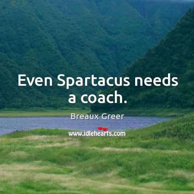 Image, Even spartacus needs a coach.