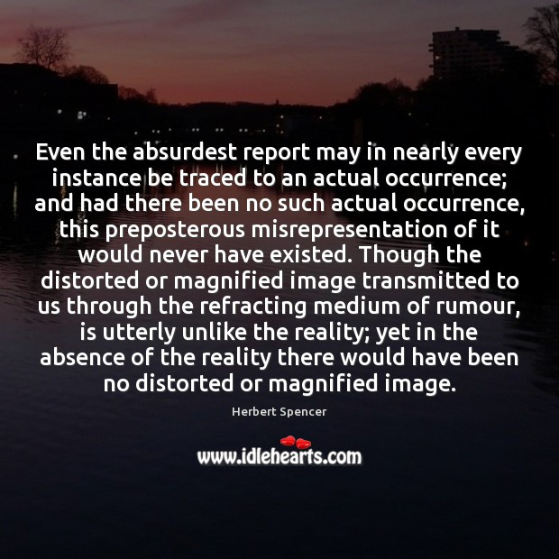 Image, Even the absurdest report may in nearly every instance be traced to