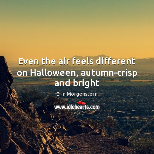 Even the air feels different on Halloween, autumn-crisp and bright Halloween Quotes Image