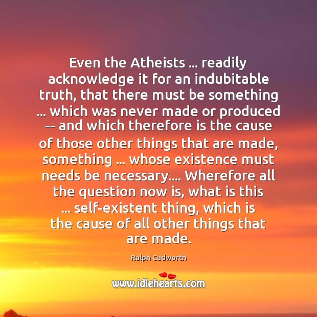 Even the Atheists … readily acknowledge it for an indubitable truth, that there Image