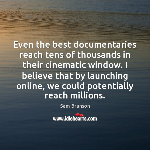 Even the best documentaries reach tens of thousands in their cinematic window. Image