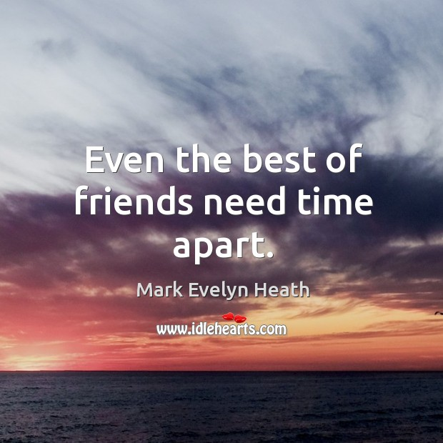 Even the best of friends need time apart. Image