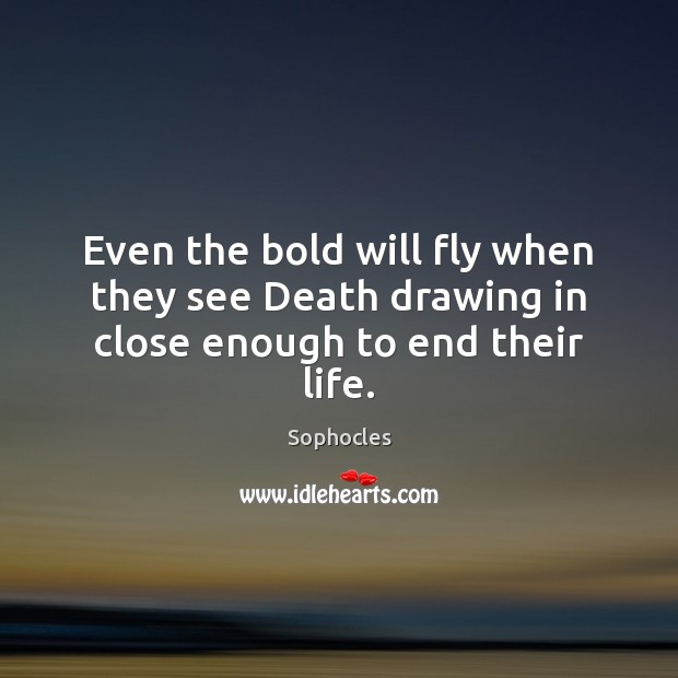 Image, Even the bold will fly when they see Death drawing in close enough to end their life.