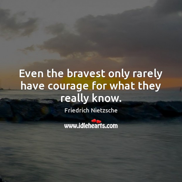 Image, Even the bravest only rarely have courage for what they really know.