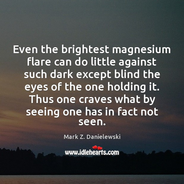 Even the brightest magnesium flare can do little against such dark except Mark Z. Danielewski Picture Quote