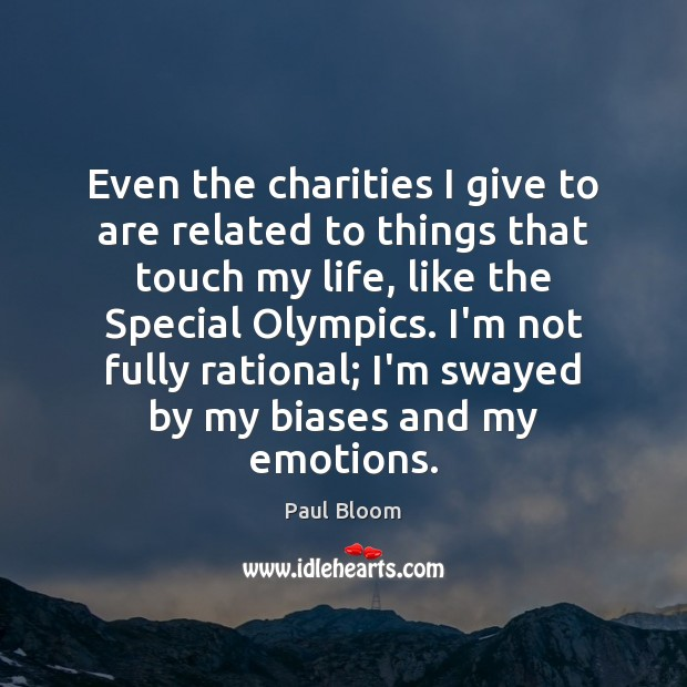 Paul Bloom Picture Quote image saying: Even the charities I give to are related to things that touch