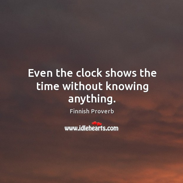 Image, Even the clock shows the time without knowing anything.