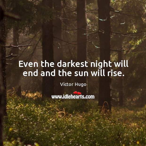 Even the darkest night will end and the sun will rise. Image