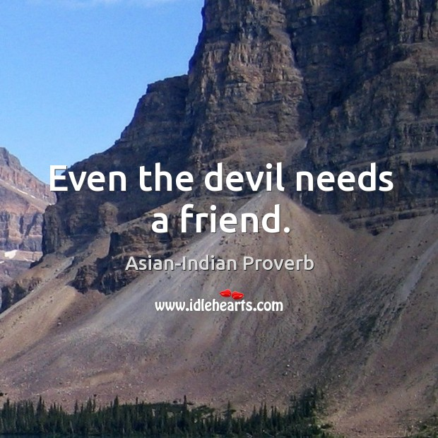 Even the devil needs a friend. Asian-Indian Proverbs Image