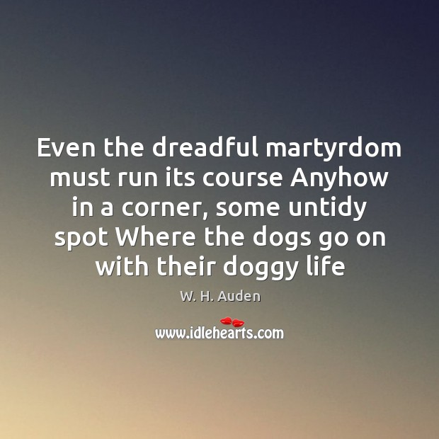 Image, Even the dreadful martyrdom must run its course Anyhow in a corner,