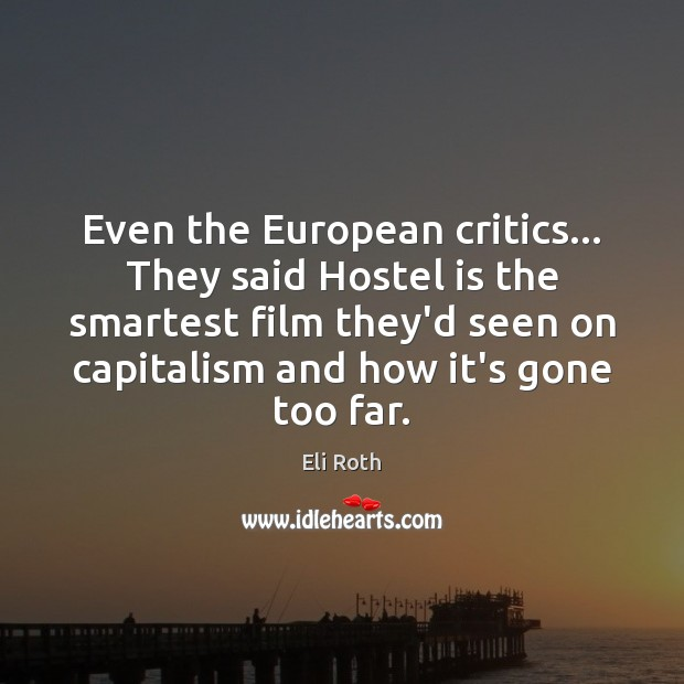 Image, Even the European critics… They said Hostel is the smartest film they'd