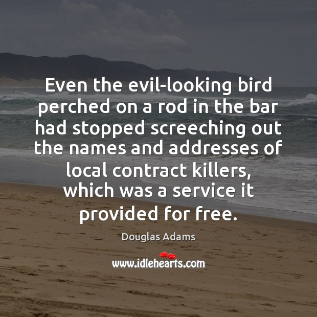 Even the evil-looking bird perched on a rod in the bar had Douglas Adams Picture Quote
