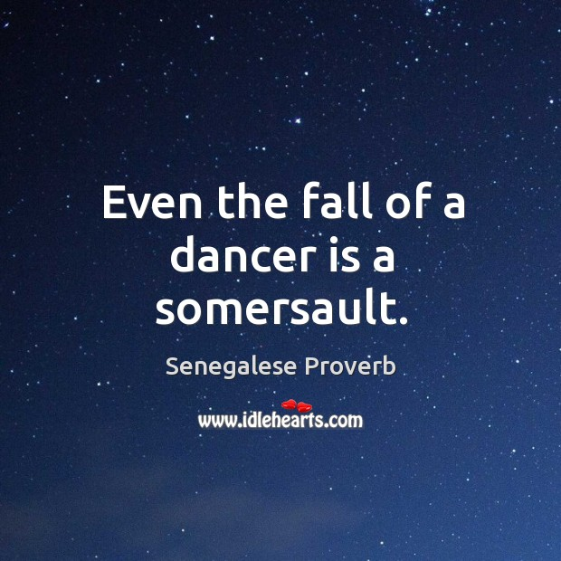 Even the fall of a dancer is a somersault. Image