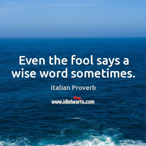 Image, Even the fool says a wise word sometimes.