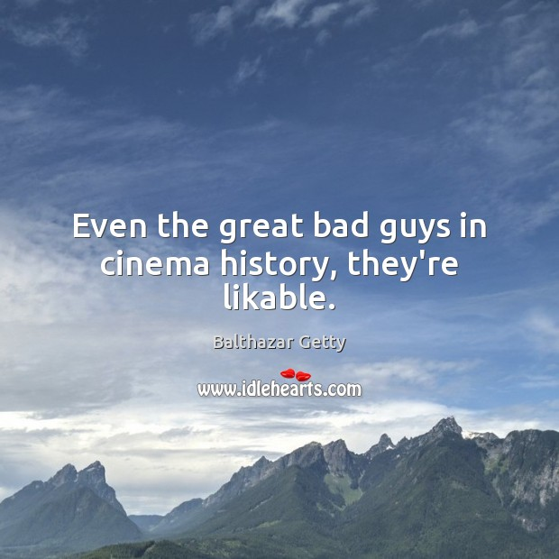 Image, Even the great bad guys in cinema history, they're likable.