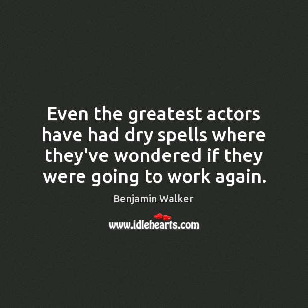 Image, Even the greatest actors have had dry spells where they've wondered if