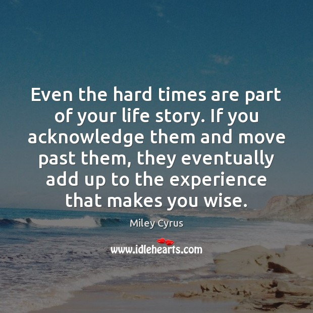 Image, Even the hard times are part of your life story. If you