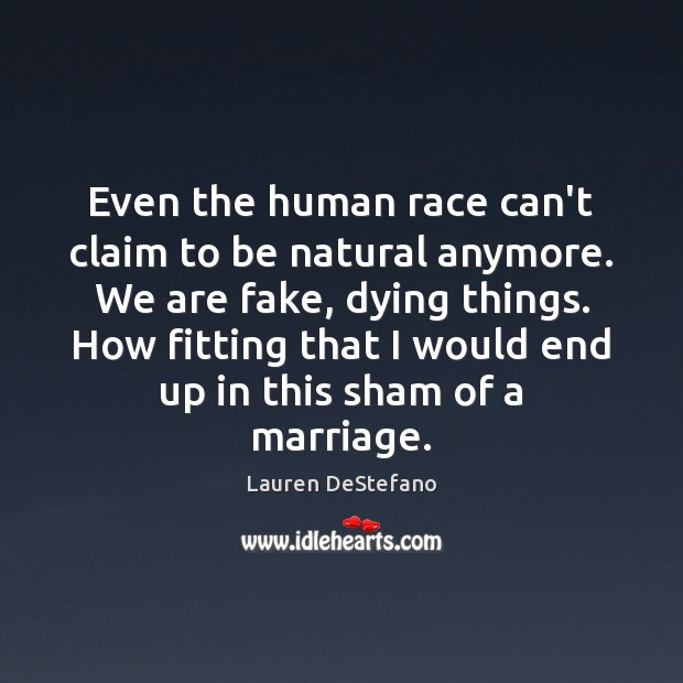 Even the human race can't claim to be natural anymore. We are Lauren DeStefano Picture Quote
