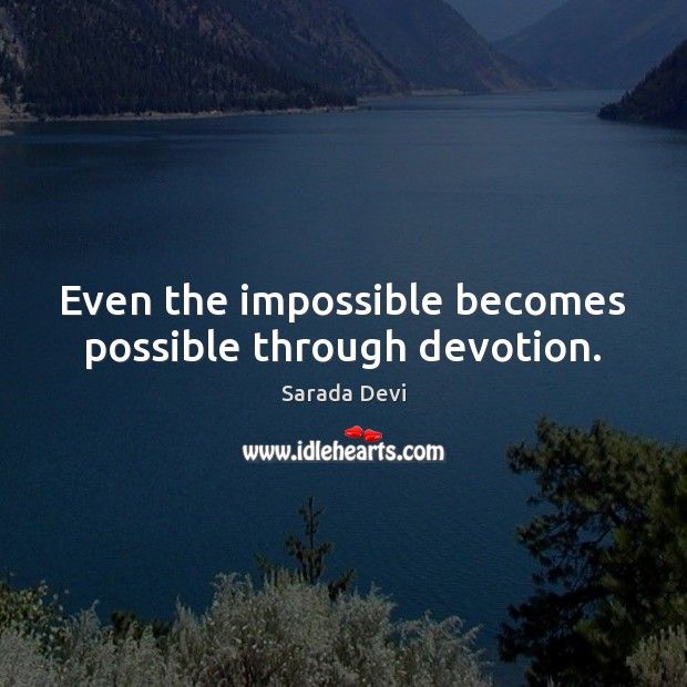 Even the impossible becomes possible through devotion. Image