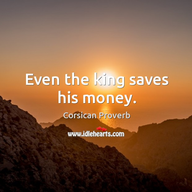 Image, Even the king saves his money.