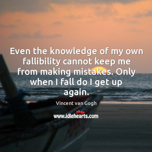 Image, Even the knowledge of my own fallibility cannot keep me from making mistakes. Only when I fall do I get up again.