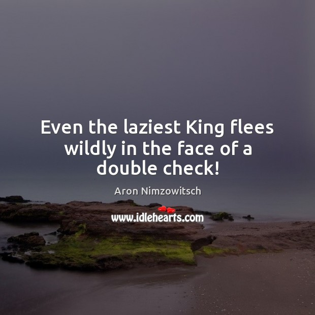 Image, Even the laziest King flees wildly in the face of a double check!