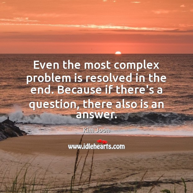 Even the most complex problem is resolved in the end. Because if Image