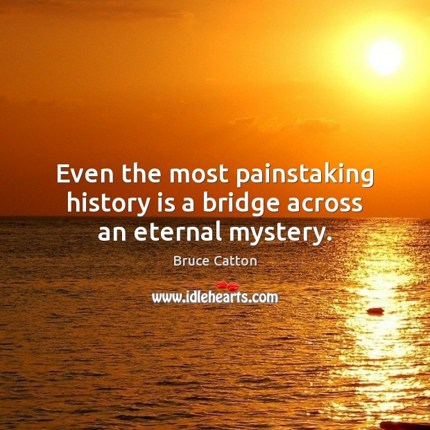 Image, Even the most painstaking history is a bridge across an eternal mystery.