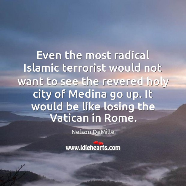 Even the most radical Islamic terrorist would not want to see the Nelson DeMille Picture Quote