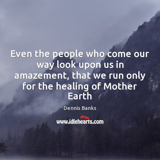 Even the people who come our way look upon us in amazement, Image