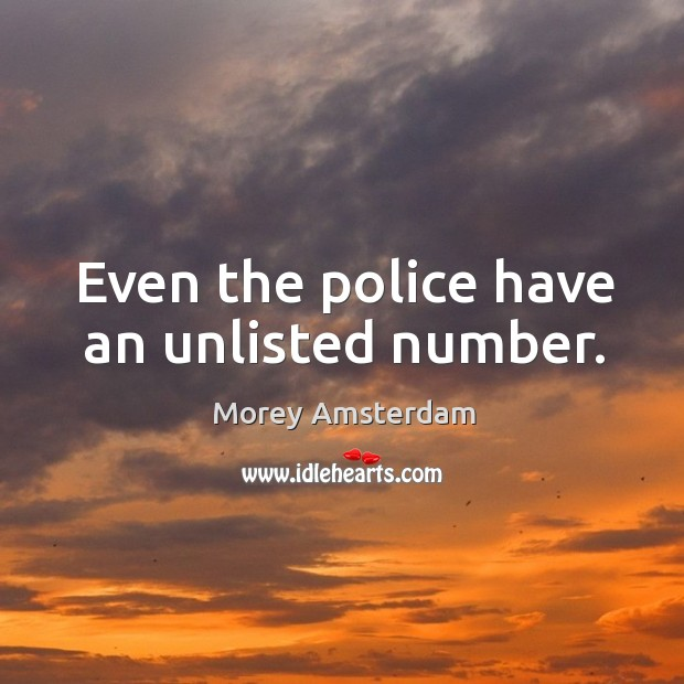 Even the police have an unlisted number. Image