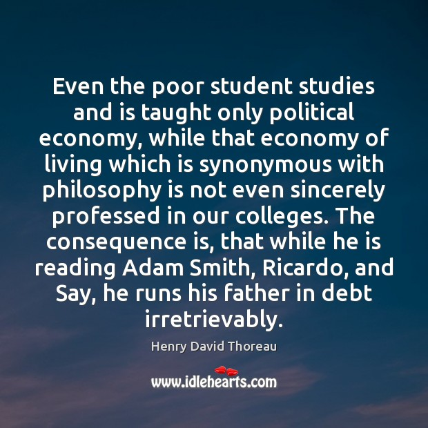 Image, Even the poor student studies and is taught only political economy, while