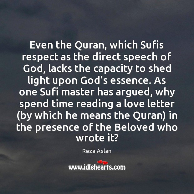 Even the Quran, which Sufis respect as the direct speech of God, Reza Aslan Picture Quote