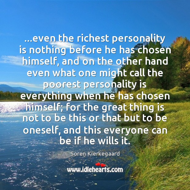 …even the richest personality is nothing before he has chosen himself, and Image