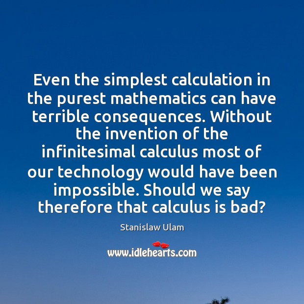 Even the simplest calculation in the purest mathematics can have terrible consequences. Image
