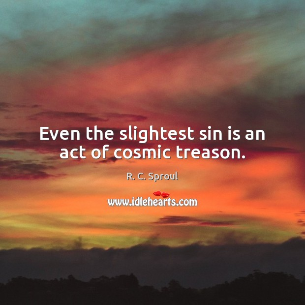 Even the slightest sin is an act of cosmic treason. Image