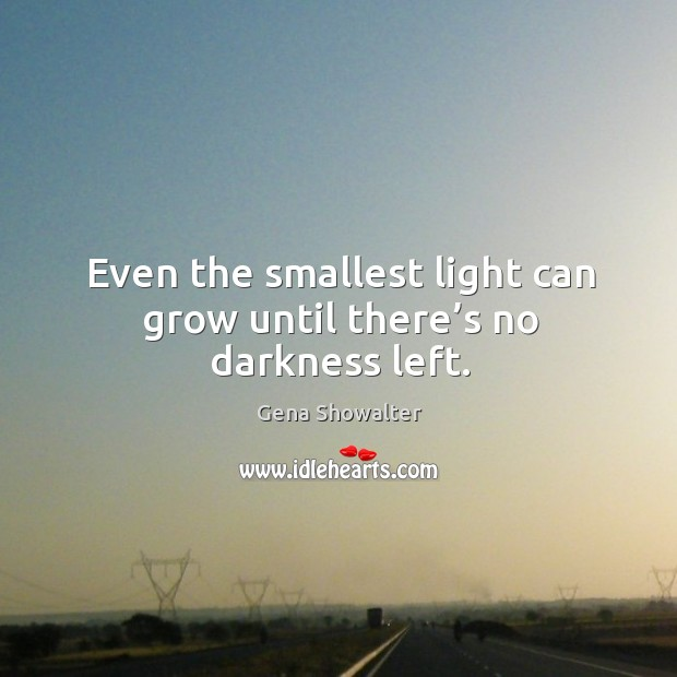 Image, Even the smallest light can grow until there's no darkness left.