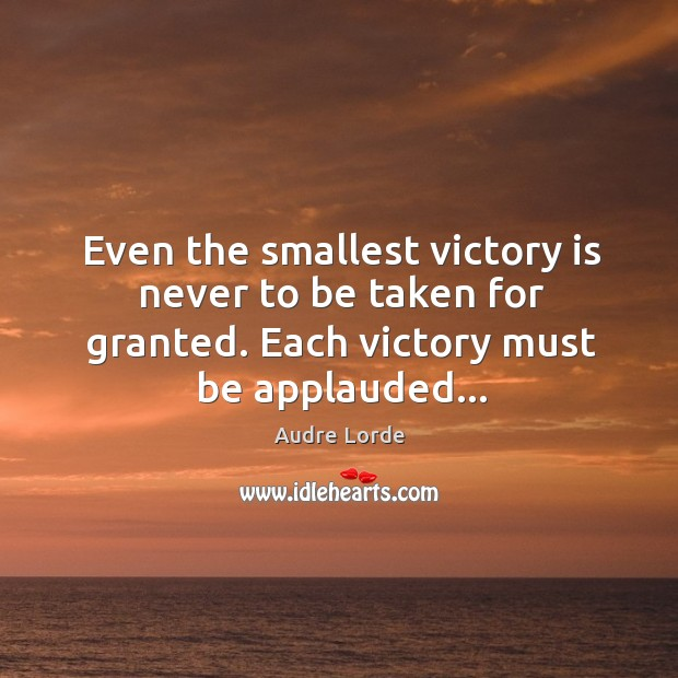 Even the smallest victory is never to be taken for granted. Each Audre Lorde Picture Quote