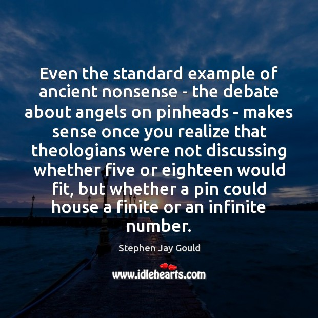 Even the standard example of ancient nonsense – the debate about angels Stephen Jay Gould Picture Quote