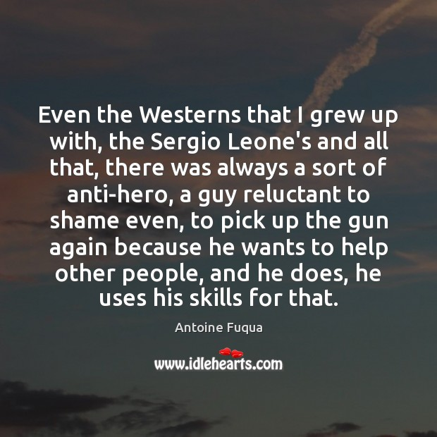 Even the Westerns that I grew up with, the Sergio Leone's and Image