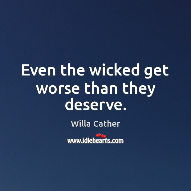 Image, Even the wicked get worse than they deserve.