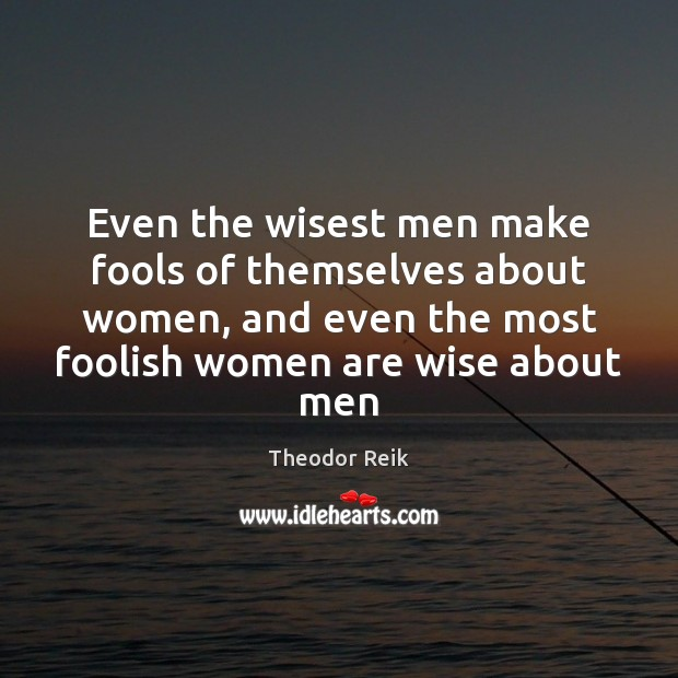 Image, Even the wisest men make fools of themselves about women, and even