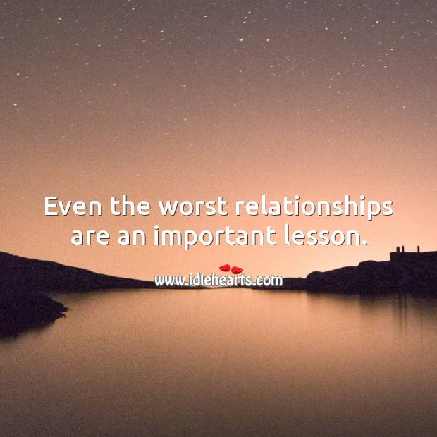 Image, Even the worst relationships are an important lesson.