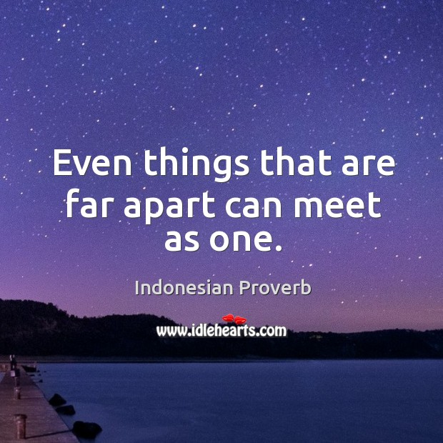 Even things that are far apart can meet as one. Indonesian Proverbs Image