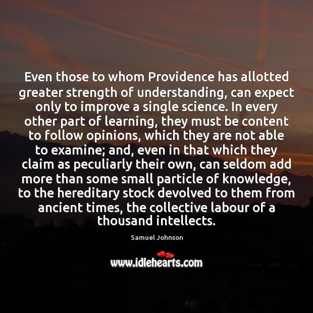 Image, Even those to whom Providence has allotted greater strength of understanding, can
