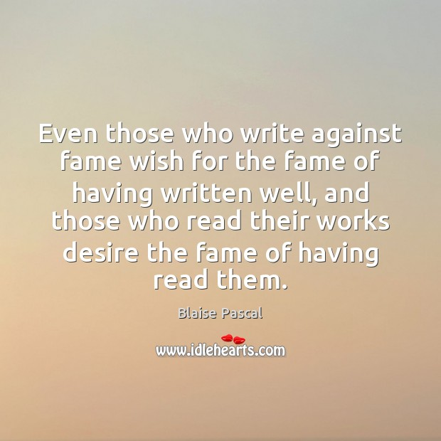 Even those who write against fame wish for the fame of having Image