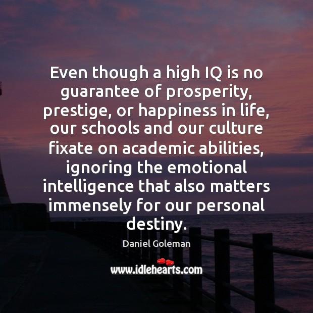 Even though a high IQ is no guarantee of prosperity, prestige, or Daniel Goleman Picture Quote