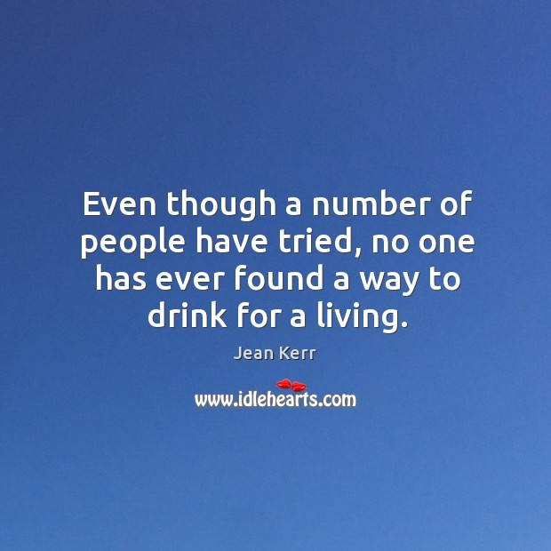 Image, Even though a number of people have tried, no one has ever found a way to drink for a living.