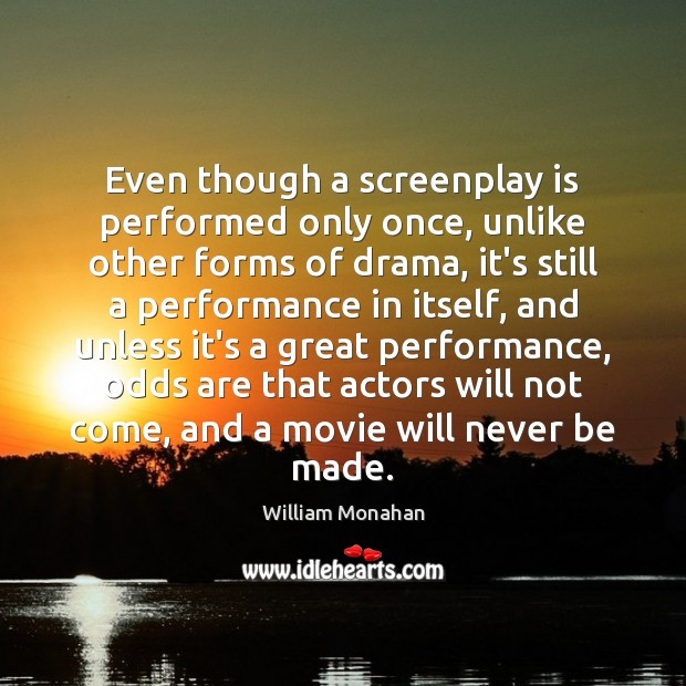 Even though a screenplay is performed only once, unlike other forms of Image